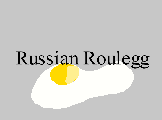 Russian Roulegg by somethinboutgames