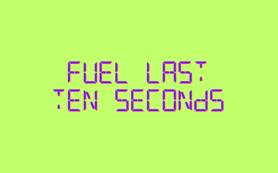 Fuel Last Ten Seconds by loremipsumgames