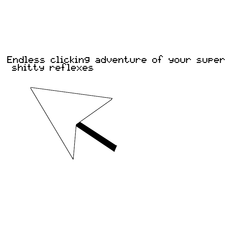 Endless clicking adventure of your super shitty reflexes by 8bit
