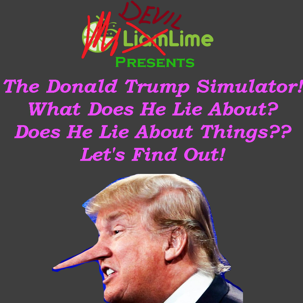 The Donald Trump Simulator! What Does He Lie About? Does He Lie About Things?? Let
